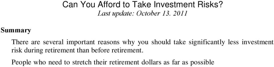 People who need to stretch their retirement dollars as far as possible that is, most people should invest most if not all of their funds conservatively.