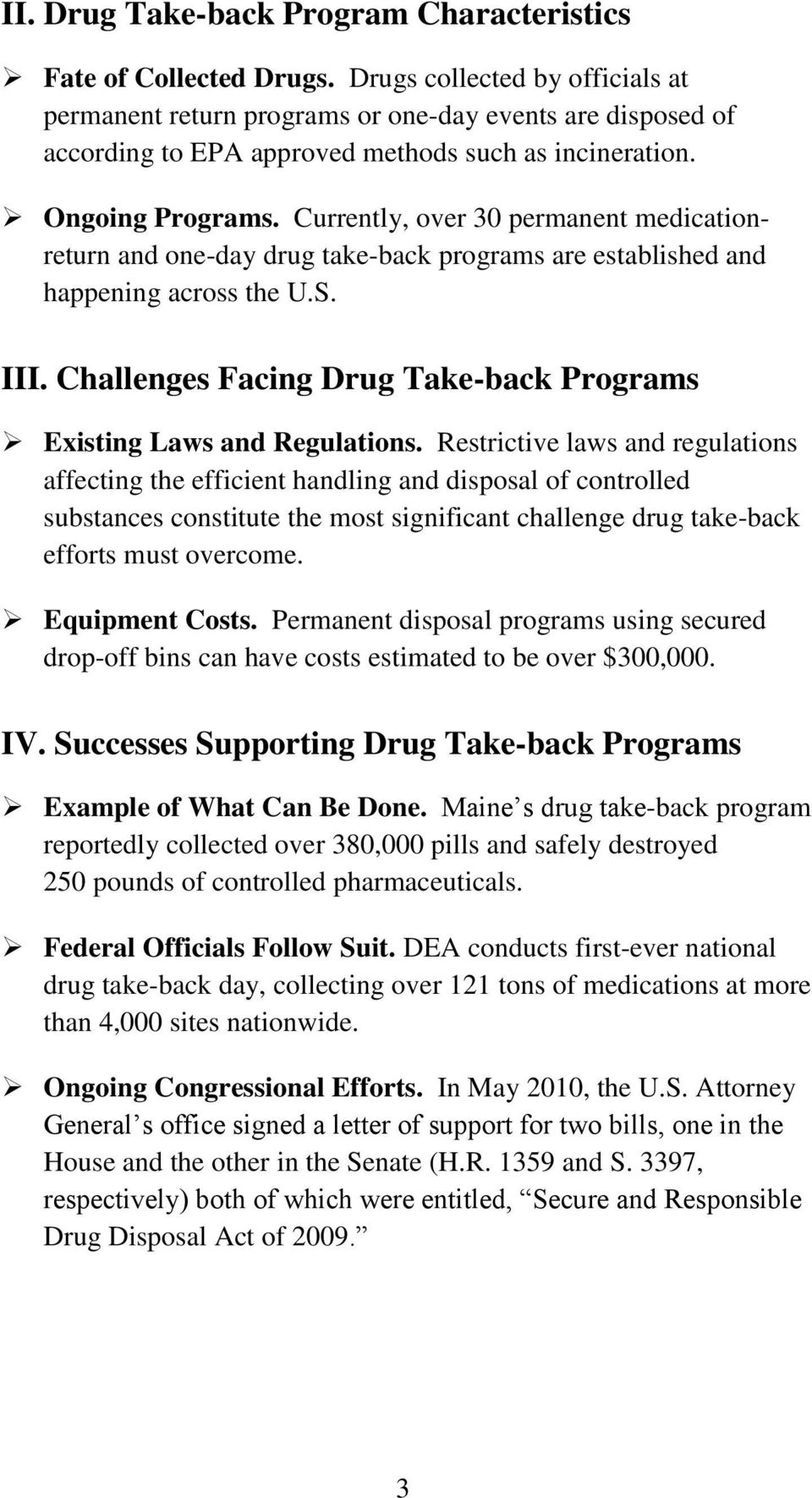 Currently, over 30 permanent medicationreturn and one-day drug take-back programs are established and happening across the U.S. III.