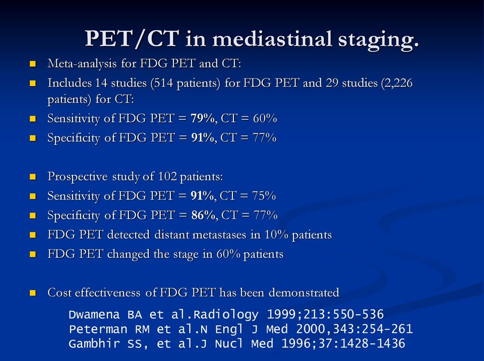 60% Specificity of FDG PET = 91%, CT = 77% Prospective study of 102 patients: Sensitivity of FDG PET = 91%, CT = 75% Specificity of FDG PET = 86%, CT = 77%