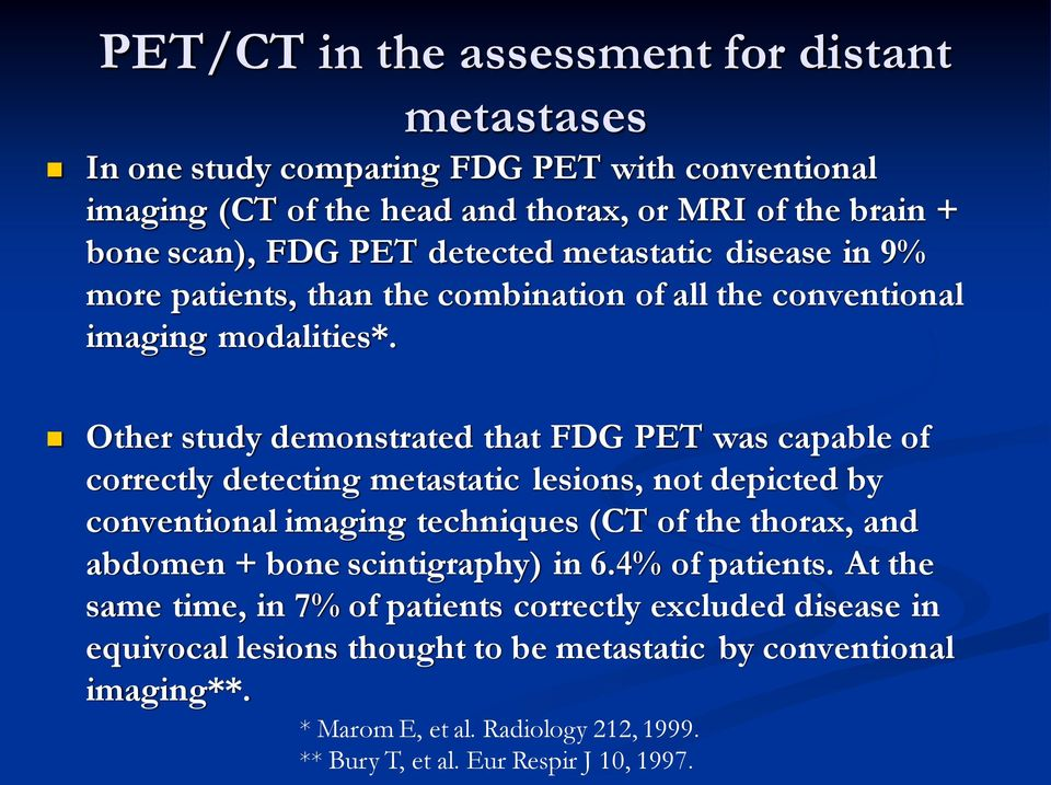 Other study demonstrated that FDG PET was capable of correctly detecting metastatic lesions, not depicted by conventional imaging techniques (CT of the thorax, and abdomen + bone