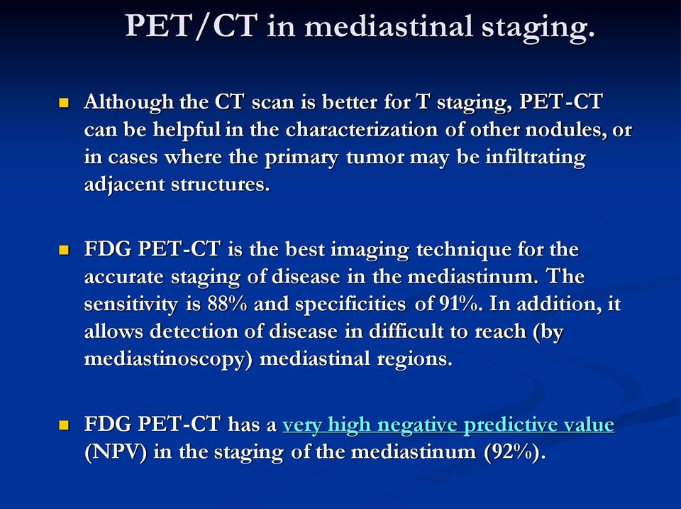 tumor may be infiltrating adjacent structures. FDG PET-CT is the best imaging technique for the accurate staging of disease in the mediastinum.