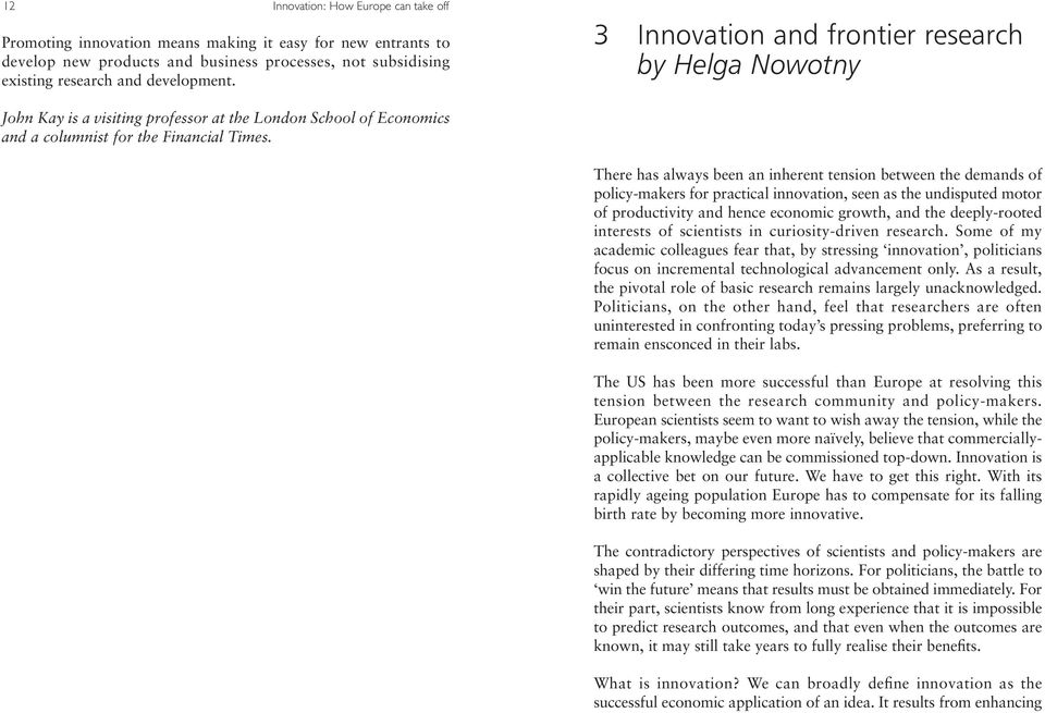 There has always been an inherent tension between the demands of policy-makers for practical innovation, seen as the undisputed motor of productivity and hence economic growth, and the deeply-rooted