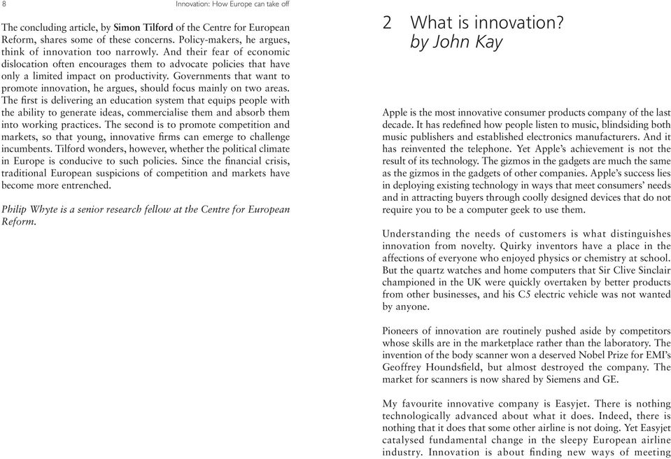 Governments that want to promote innovation, he argues, should focus mainly on two areas.