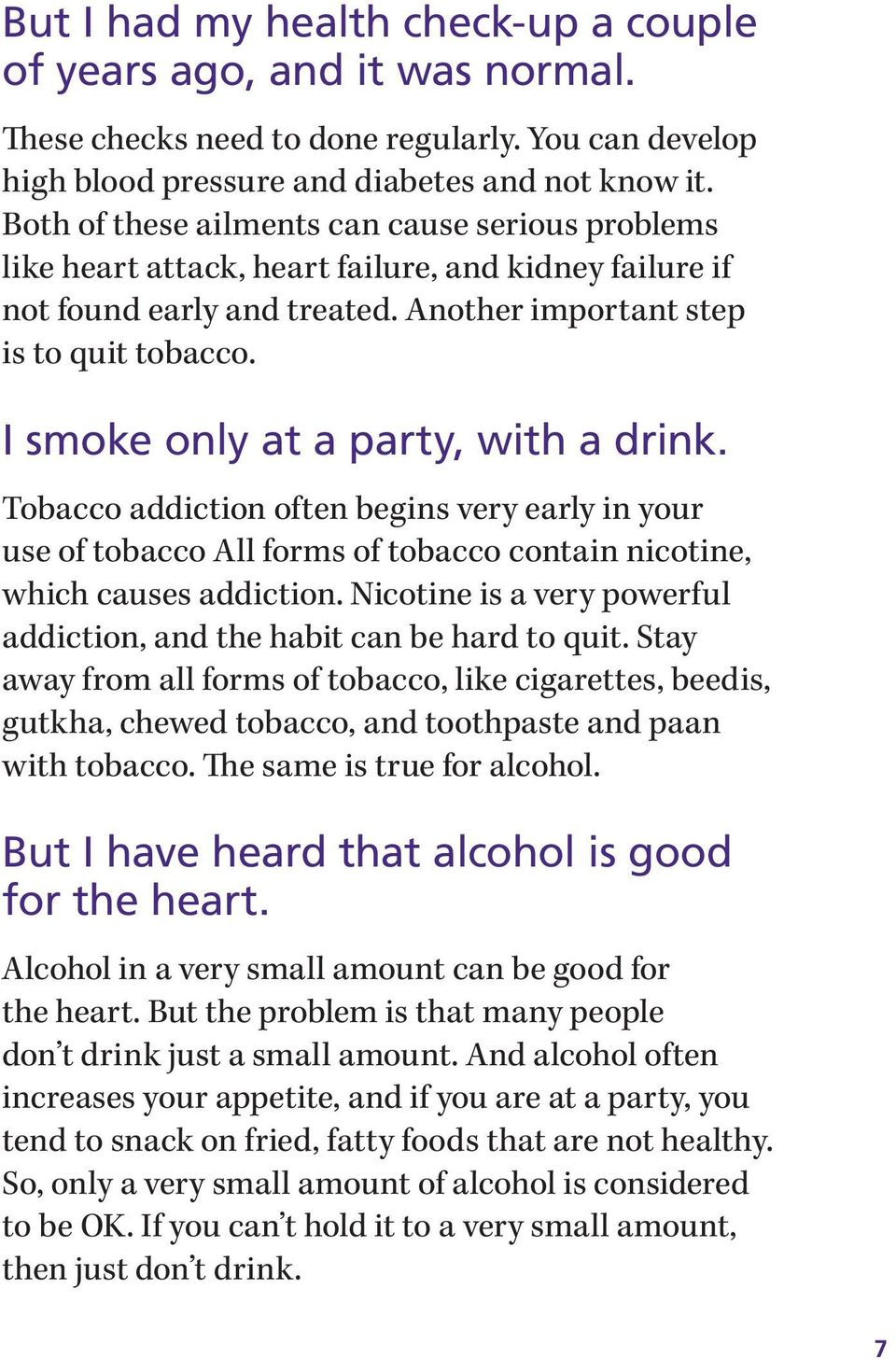 I smoke only at a party, with a drink. Tobacco addiction often begins very early in your use of tobacco All forms of tobacco contain nicotine, which causes addiction.