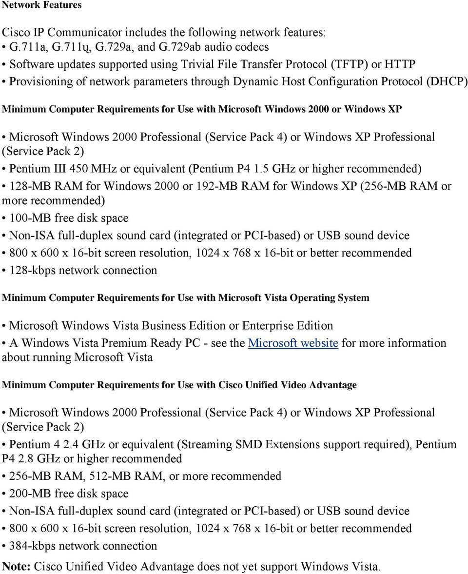 Computer Requirements for Use with Microsoft Windows 2000 or Windows XP Microsoft Windows 2000 Professional (Service Pack 4) or Windows XP Professional (Service Pack 2) Pentium III 450 MHz or