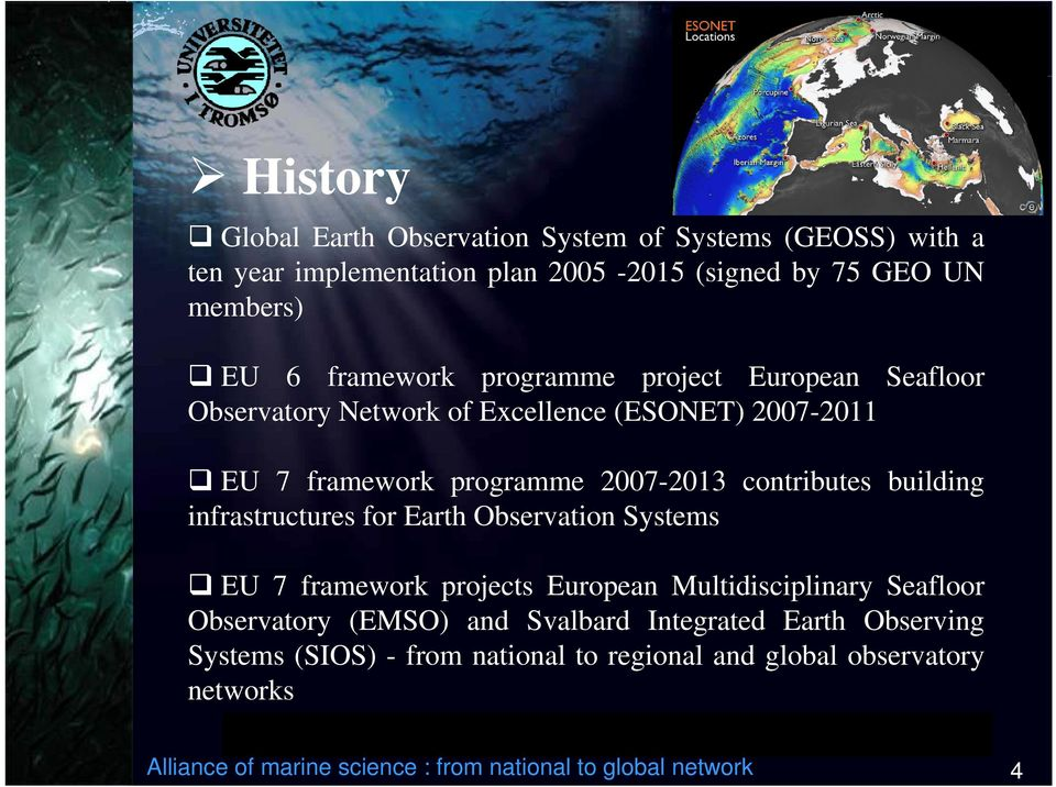 infrastructures for Earth Observation Systems EU 7 framework projects European Multidisciplinary Seafloor Observatory (EMSO) and Svalbard Integrated