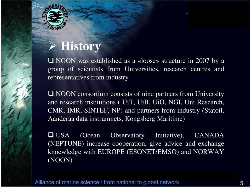 NP) and partners from industry (Statoil, Aanderaa data instrumnets, Kongsberg Maritime) USA (Ocean Observatory Initiative), CANADA (NEPTUNE) increase