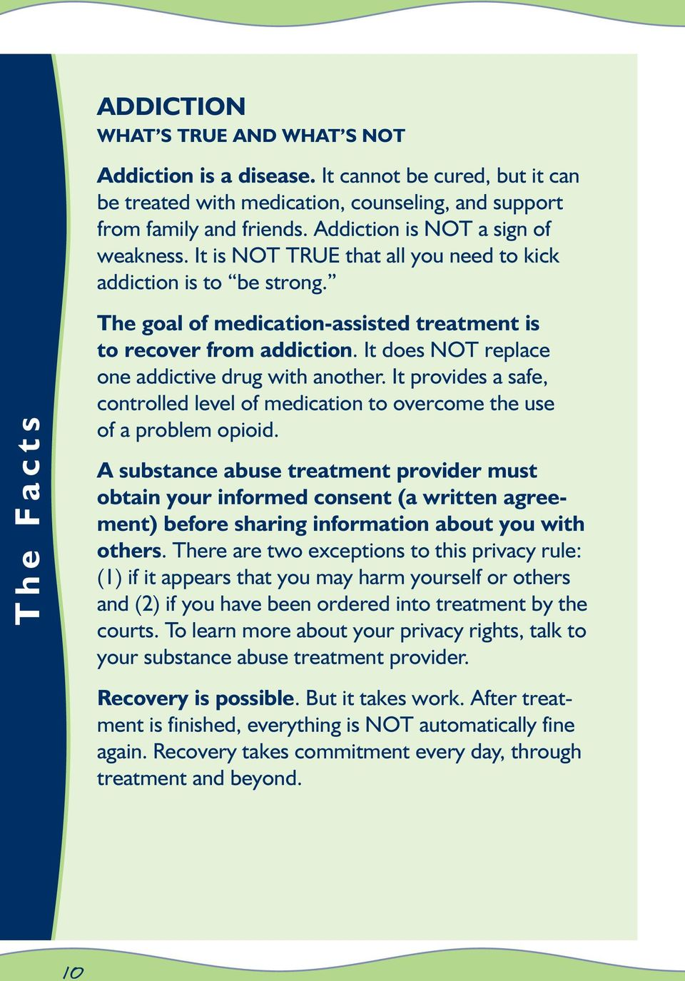 It does NOT replace one addictive drug with another. It provides a safe, controlled level of medication to overcome the use of a problem opioid.