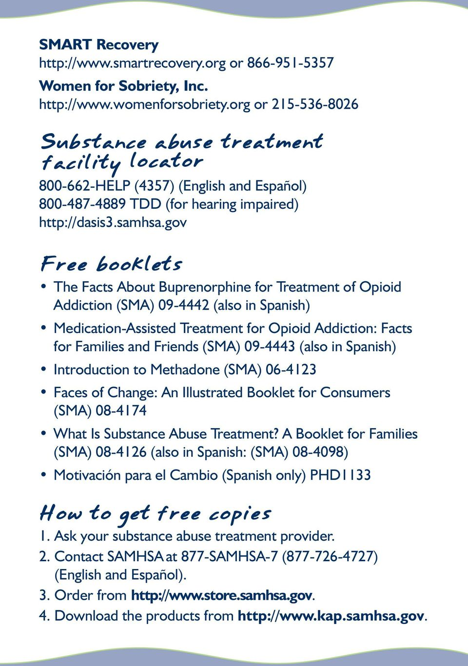 gov Free booklets The Facts About Buprenorphine for Treatment of Opioid Addiction (SMA) 09-4442 (also in Spanish) Medication-Assisted Treatment for Opioid Addiction: Facts for Families and Friends