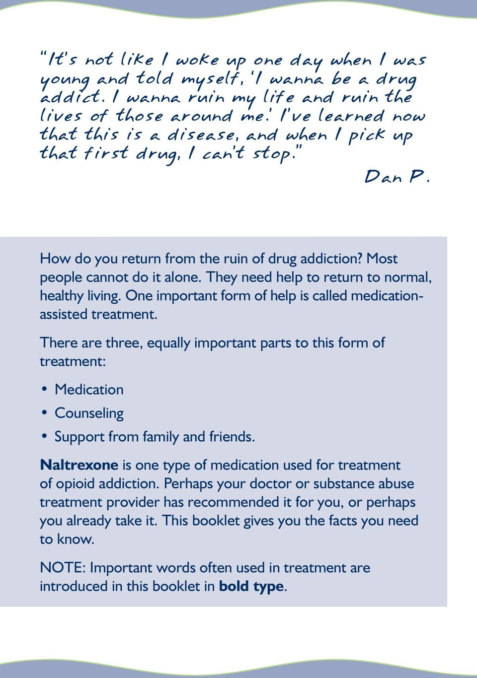 They need help to return to normal, healthy living. One important form of help is called medicationassisted treatment.