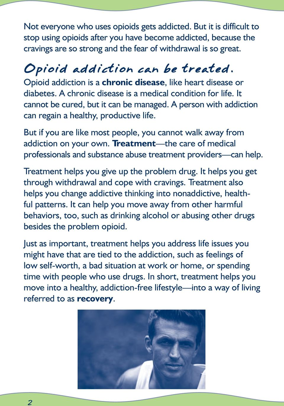 A person with addiction can regain a healthy, productive life. But if you are like most people, you cannot walk away from addiction on your own.