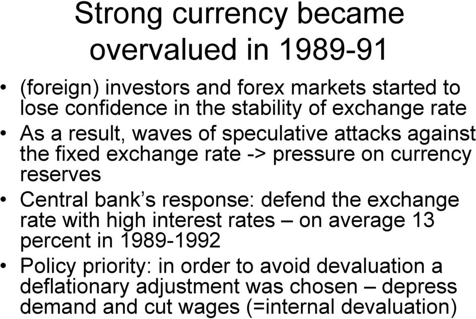 reserves Central bank s response: defend the exchange rate with high interest rates on average 13 percent in 1989-1992