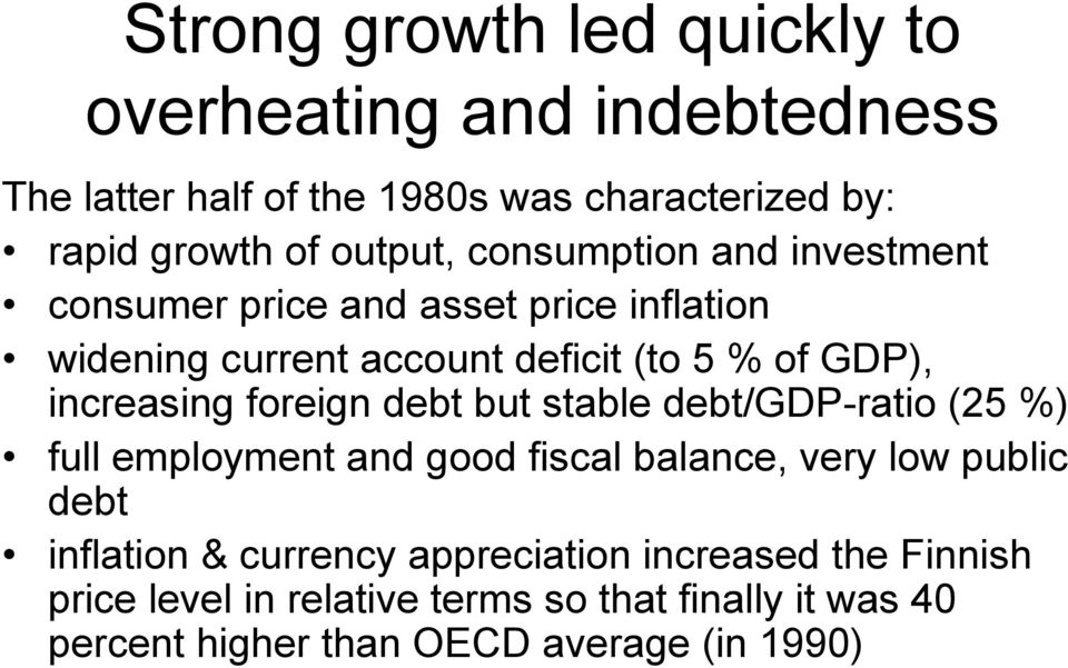 increasing foreign debt but stable debt/gdp-ratio (25 %) full employment and good fiscal balance, very low public debt inflation &