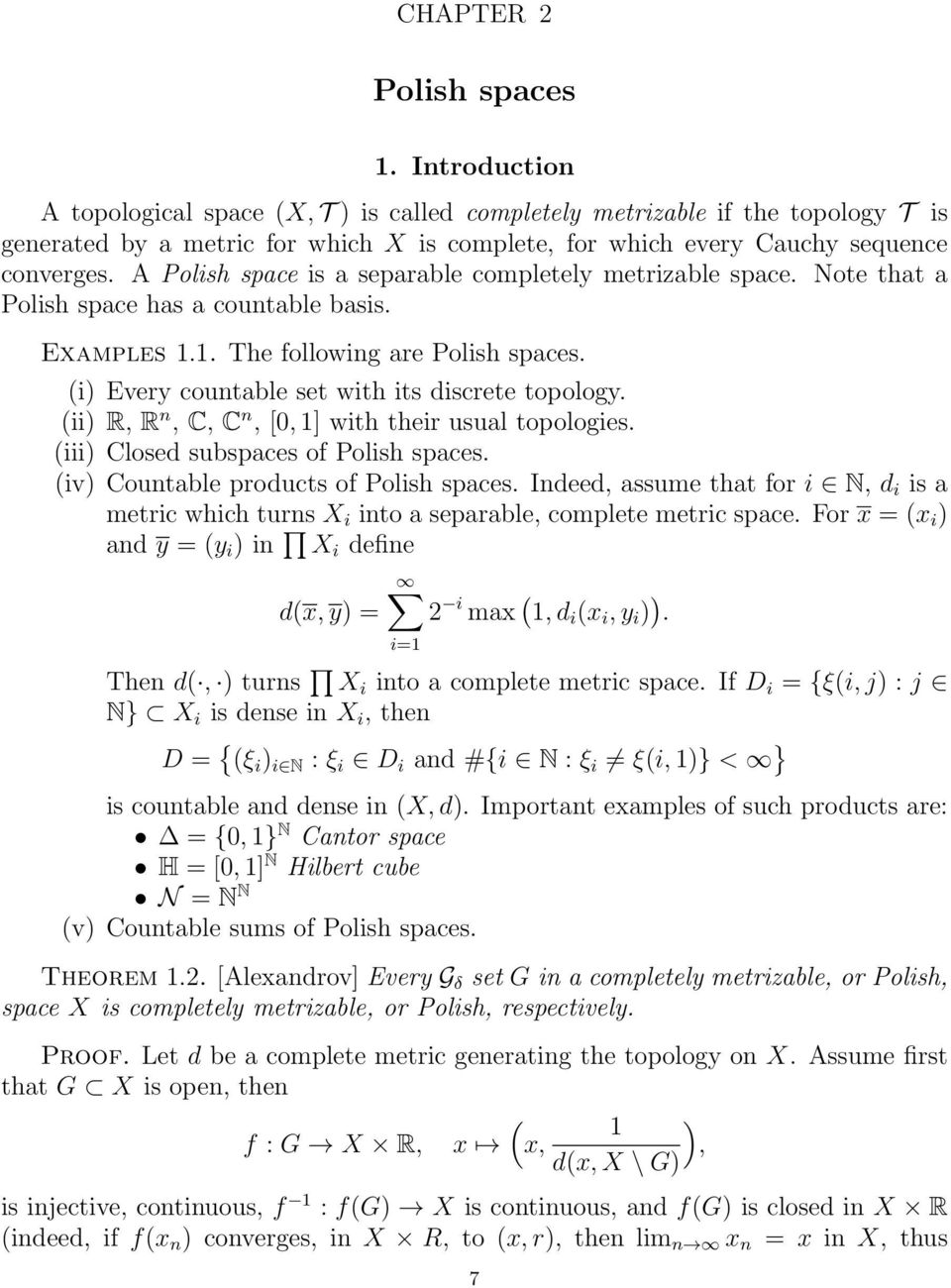 A Polish space is a separable completely metrizable space. Note that a Polish space has a countable basis. Examples 1.1. The following are Polish spaces.