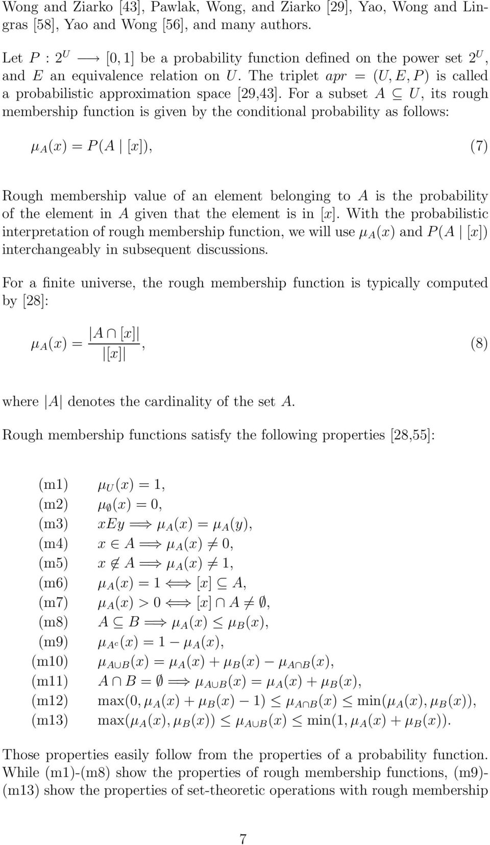 For a subset A U, its rough membership function is given by the conditional probability as follows: µ A (x) = P(A [x]), (7) Rough membership value of an element belonging to A is the probability of