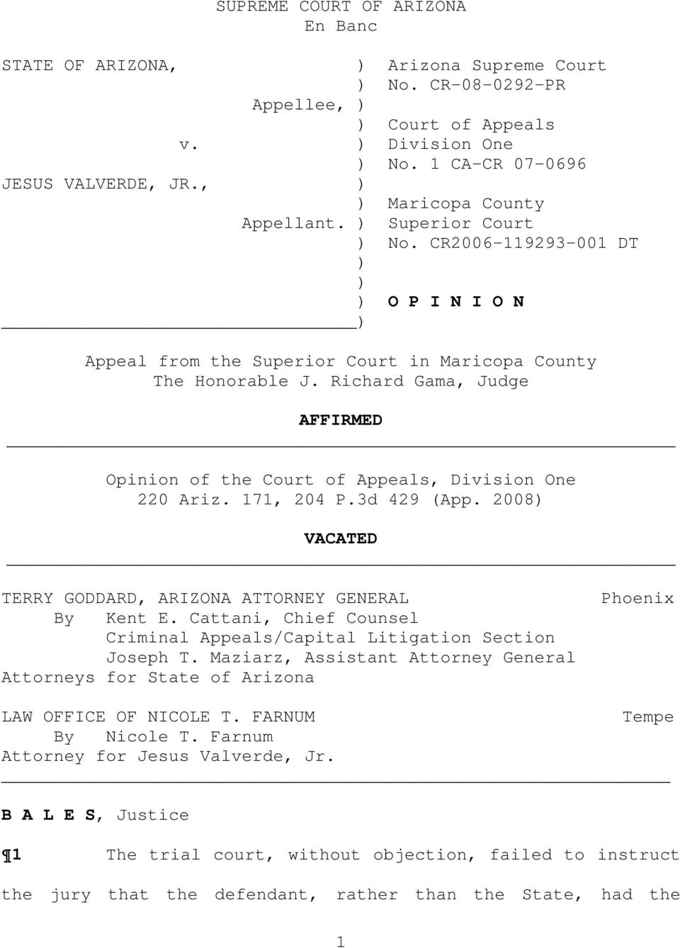 Richard Gama, Judge AFFIRMED Opinion of the Court of Appeals, Division One 220 Ariz. 171, 204 P.3d 429 (App. 2008) VACATED TERRY GODDARD, ARIZONA ATTORNEY GENERAL By Kent E.