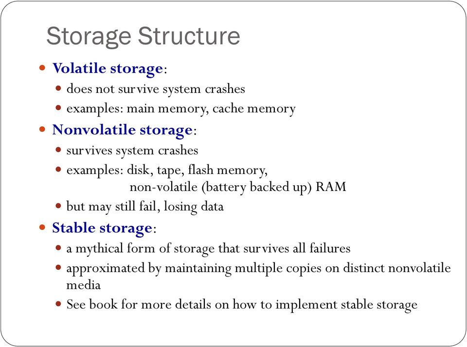 RAM but may still fail, losing data Stable storage: a mythical form of storage that survives all failures