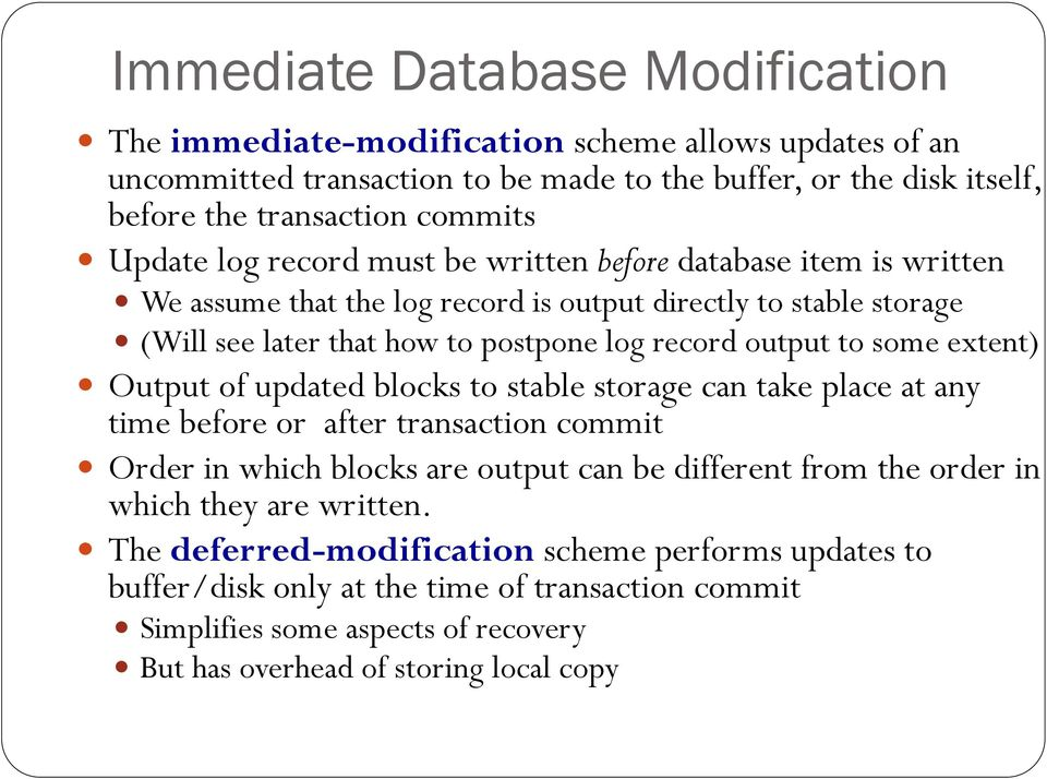 some extent) Output of updated blocks to stable storage can take place at any time before or after transaction commit Order in which blocks are output can be different from the order in which