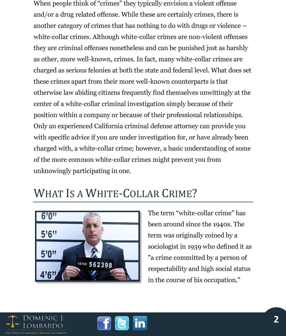 Although white-collar crimes are non-violent offenses they are criminal offenses nonetheless and can be punished just as harshly as other, more well-known, crimes.