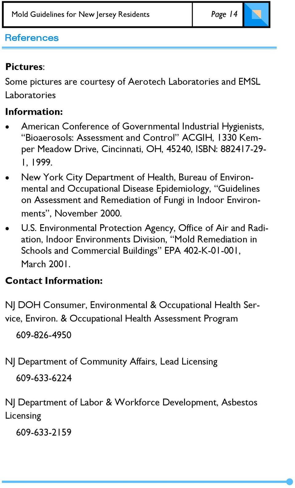 New York City Department of Health, Bureau of Environmental and Occupational Disease Epidemiology, Guidelines on Assessment and Remediation of Fungi in Indoor Environments, November 2000. U.S.