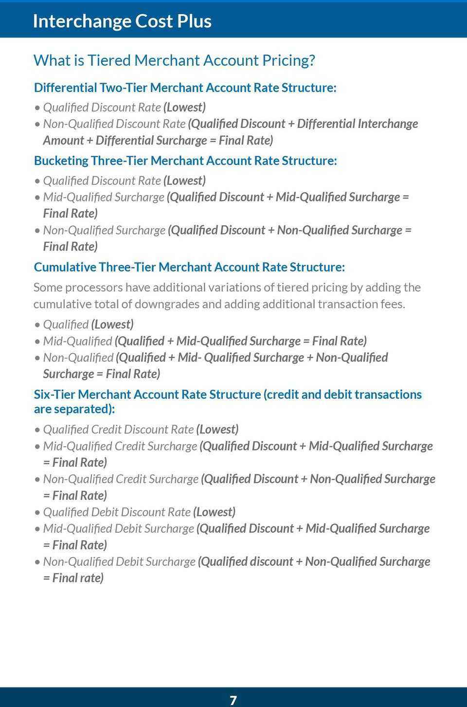 Final Rate) Bucketing Three-Tier Merchant Account Rate Structure: Qualified Discount Rate (Lowest) Mid-Qualified Surcharge (Qualified Discount + Mid-Qualified Surcharge = Final Rate) Non-Qualified