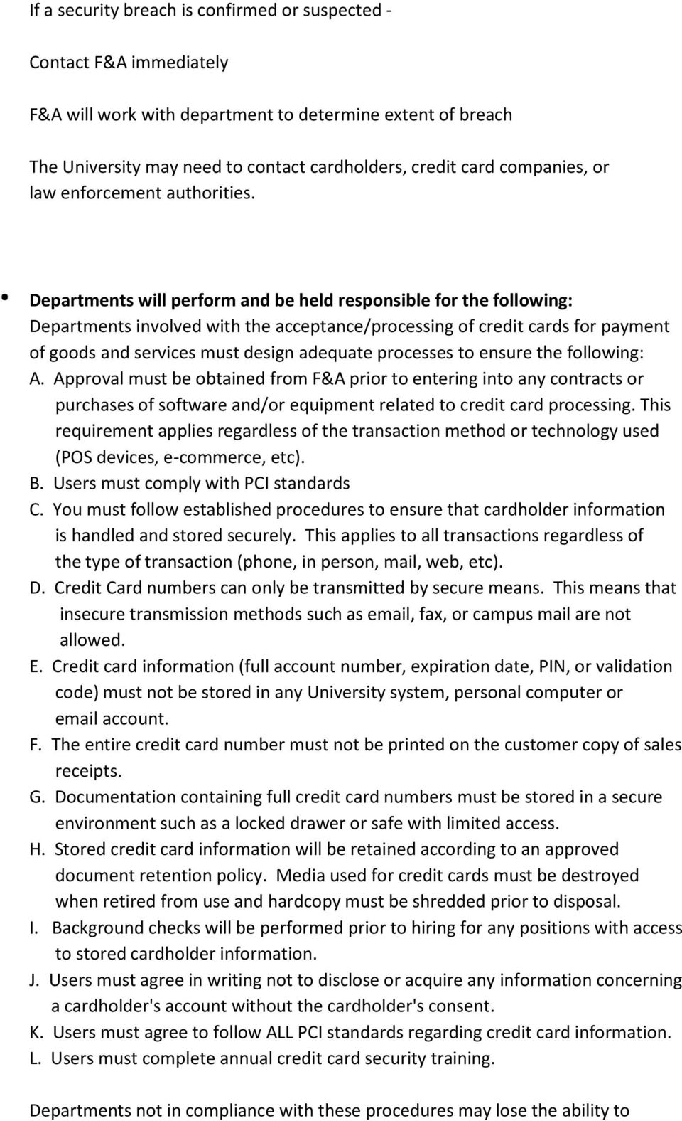 . Departments will perform and be held responsible for the following: Departments involved with the acceptance/processing of credit cards for payment of goods and services must design adequate