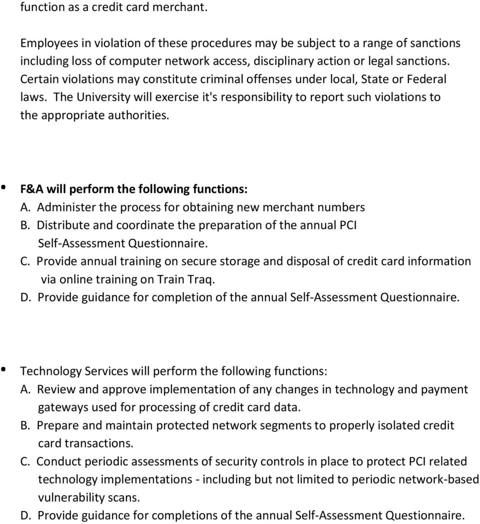 . F&A will perform the following functions: A. Administer the process for obtaining new merchant numbers B. Distribute and coordinate the preparation of the annual PCI Self-Assessment Questionnaire.