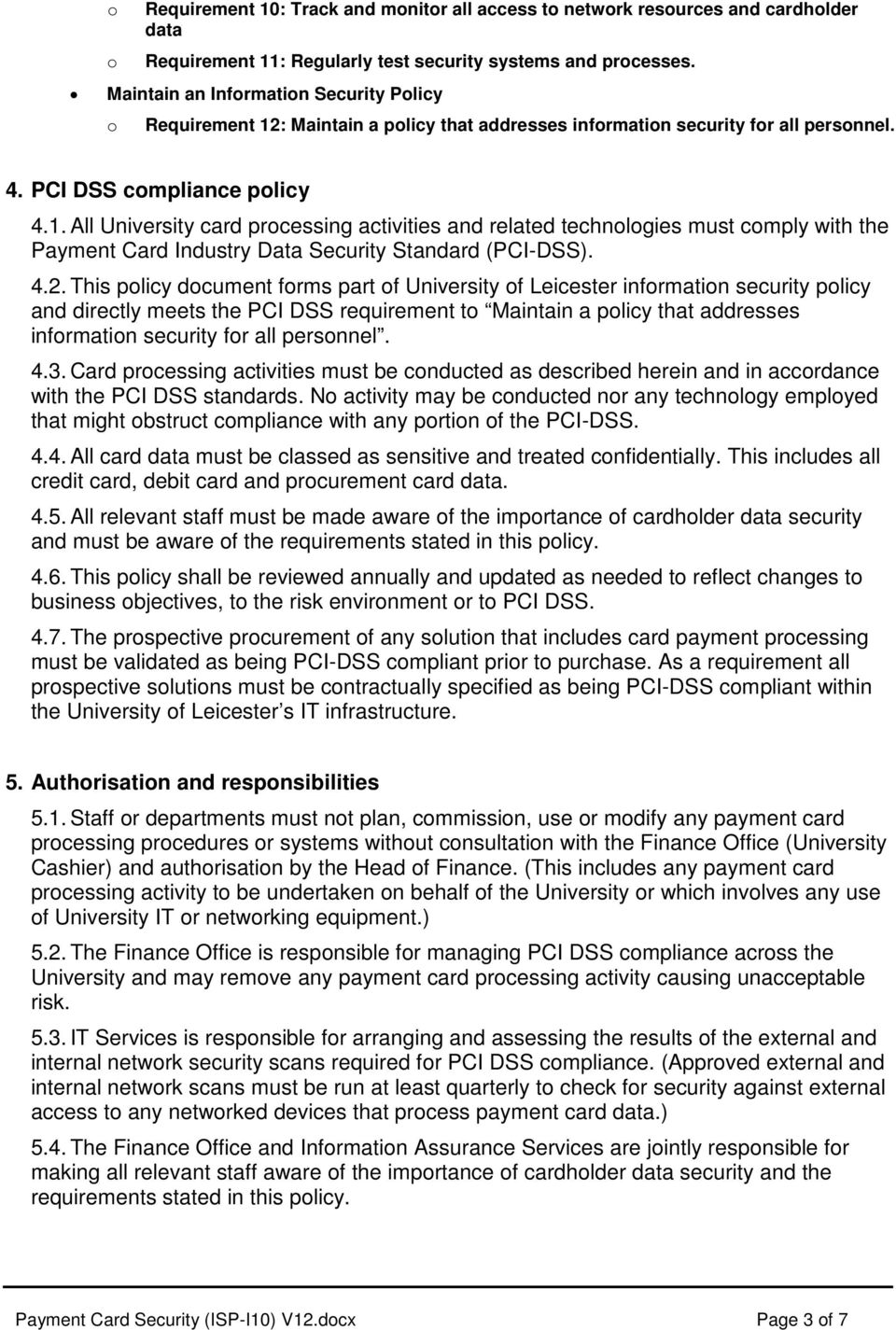 4.2. This plicy dcument frms part f University f Leicester infrmatin security plicy and directly meets the PCI DSS requirement t Maintain a plicy that addresses infrmatin security fr all persnnel. 4.