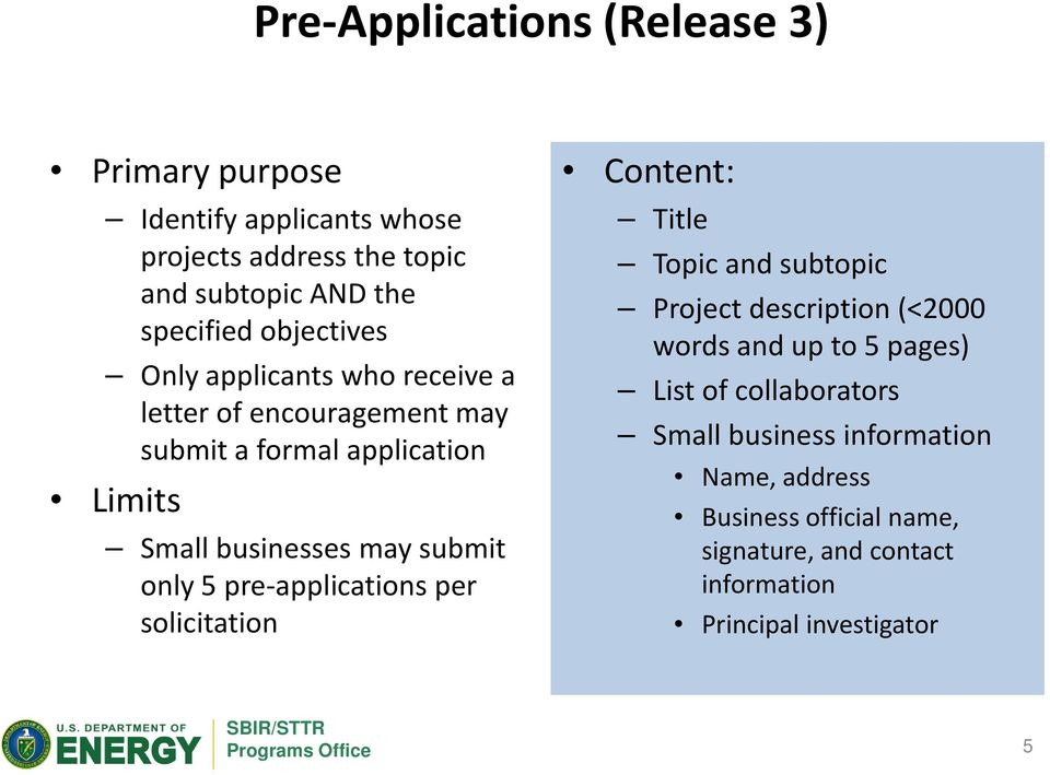 only 5 pre-applications per solicitation Content: Title Topic and subtopic Project description (<2000 words and up to 5 pages) List