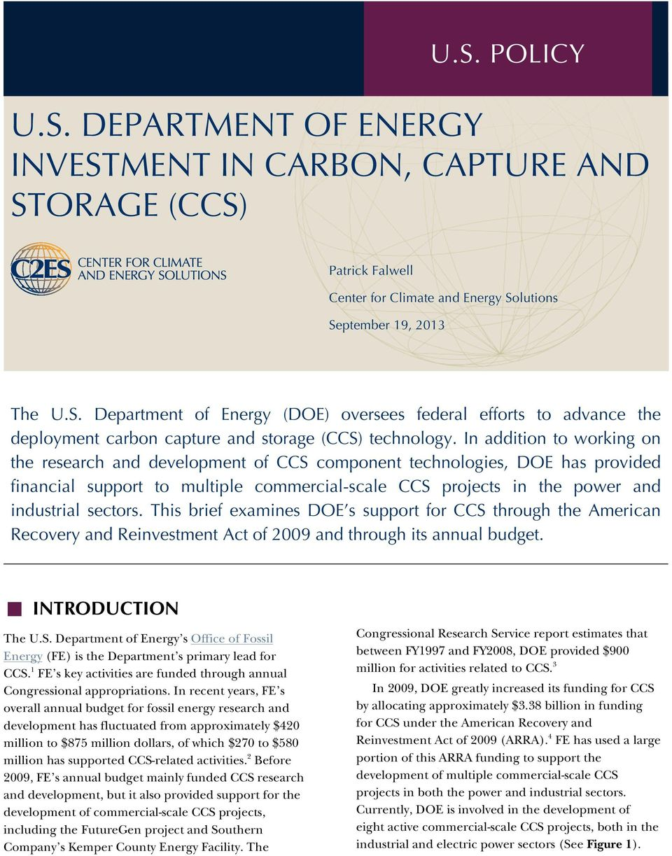 This brief examines DOE s support for CCS through the American Recovery and Reinvestment Act of 2009 and through its annual budget. INTRODUCTION The U.S. Department of Energy s Office of Fossil Energy (FE) is the Department s primary lead for CCS.