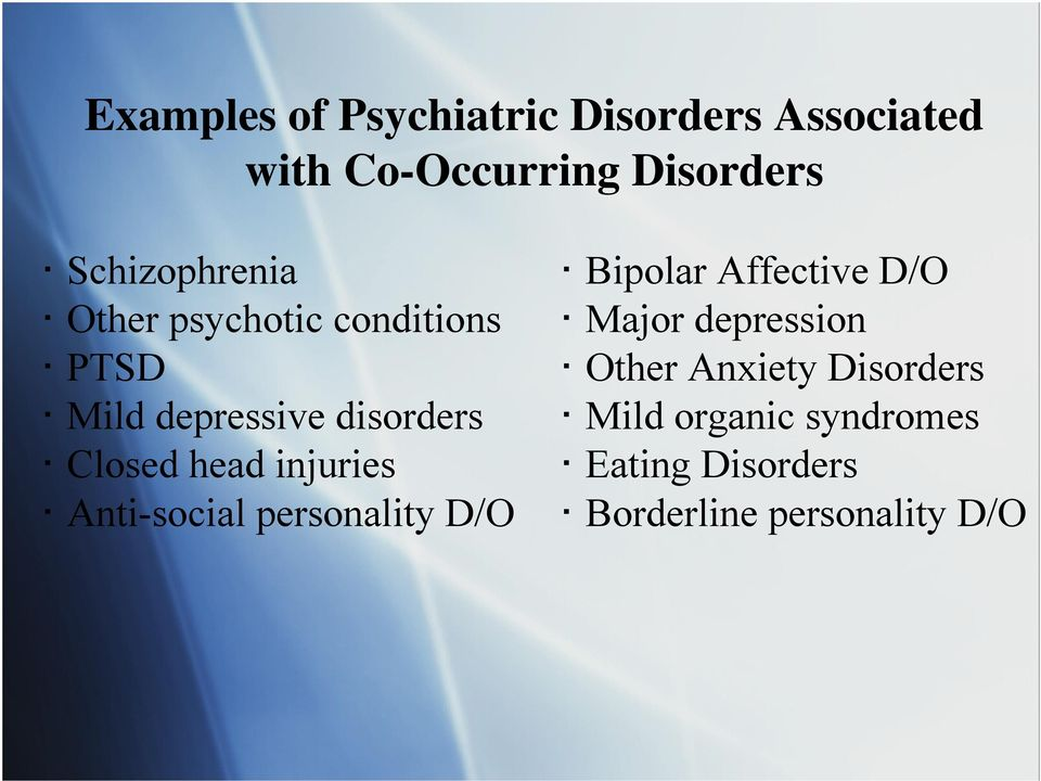 PTSD Other Anxiety Disorders Mild depressive disorders Mild organic syndromes