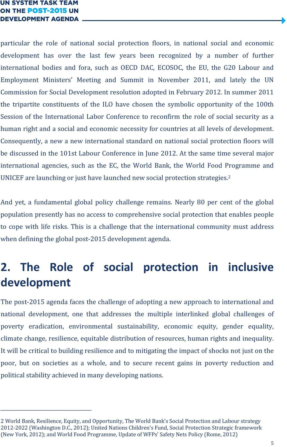 In summer 2011 the tripartite constituents of the ILO have chosen the symbolic opportunity of the 100th Session of the International Labor Conference to reconfirm the role of social security as a