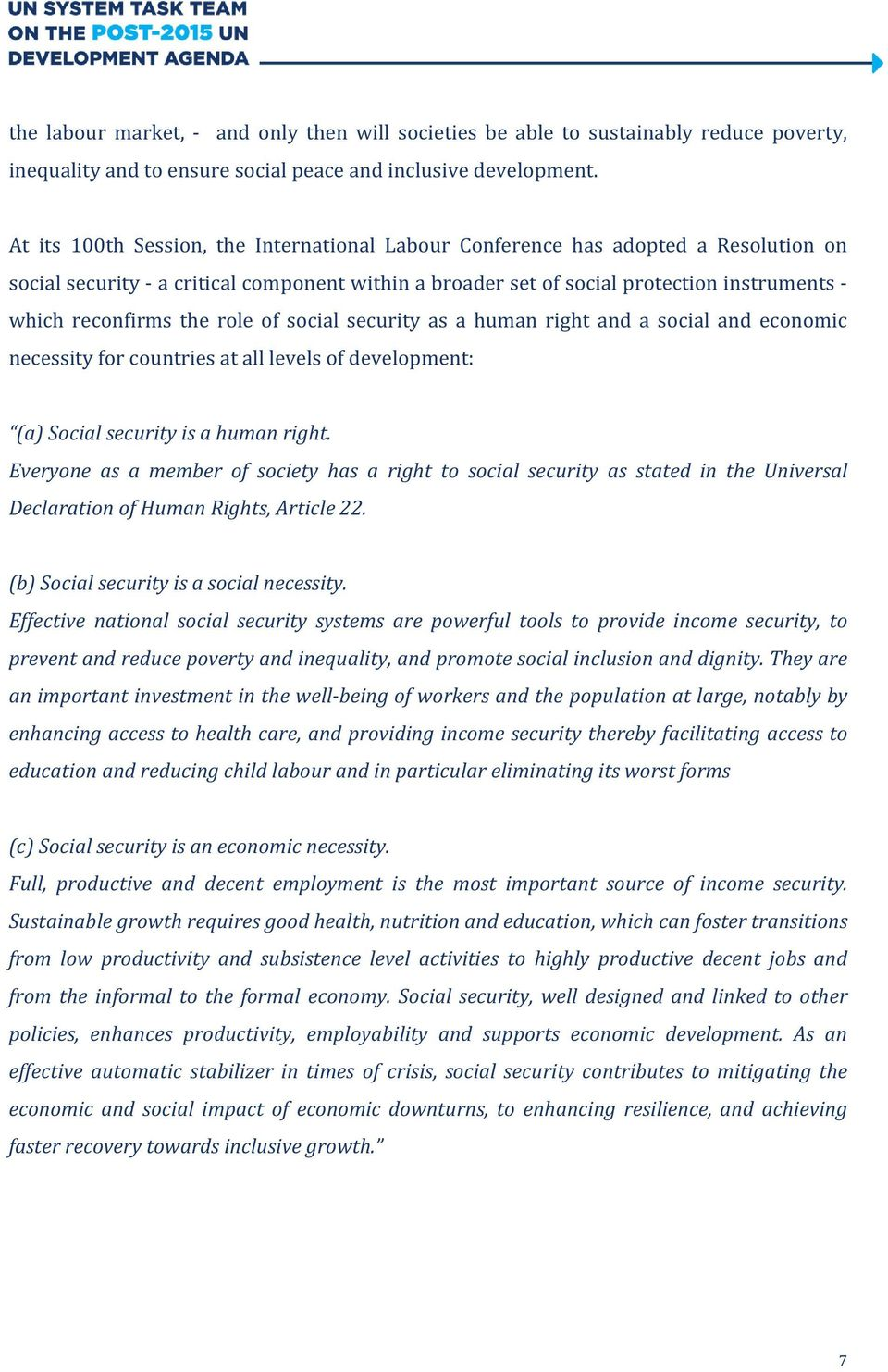 the role of social security as a human right and a social and economic necessity for countries at all levels of development: (a) Social security is a human right.