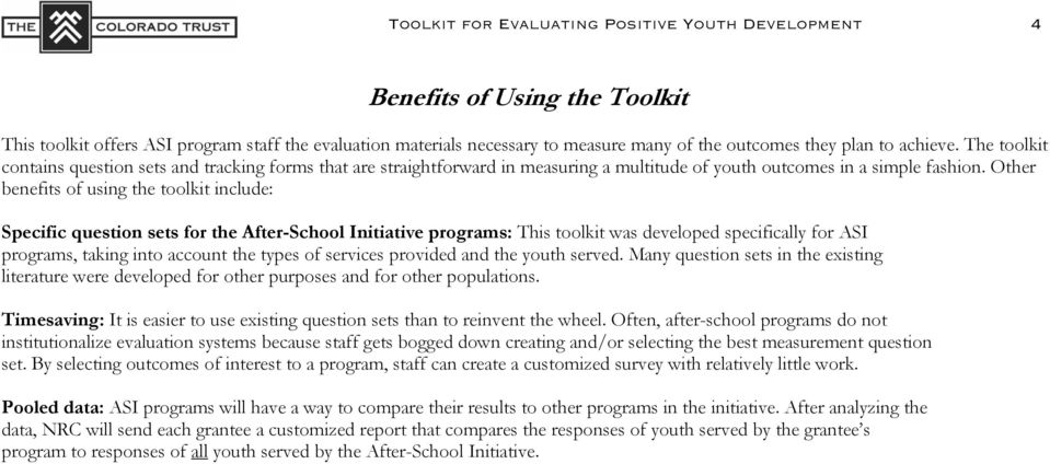 Other benefits of using the toolkit include: Specific question sets for the After-School Initiative programs: This toolkit was developed specifically for ASI programs, taking into account the types