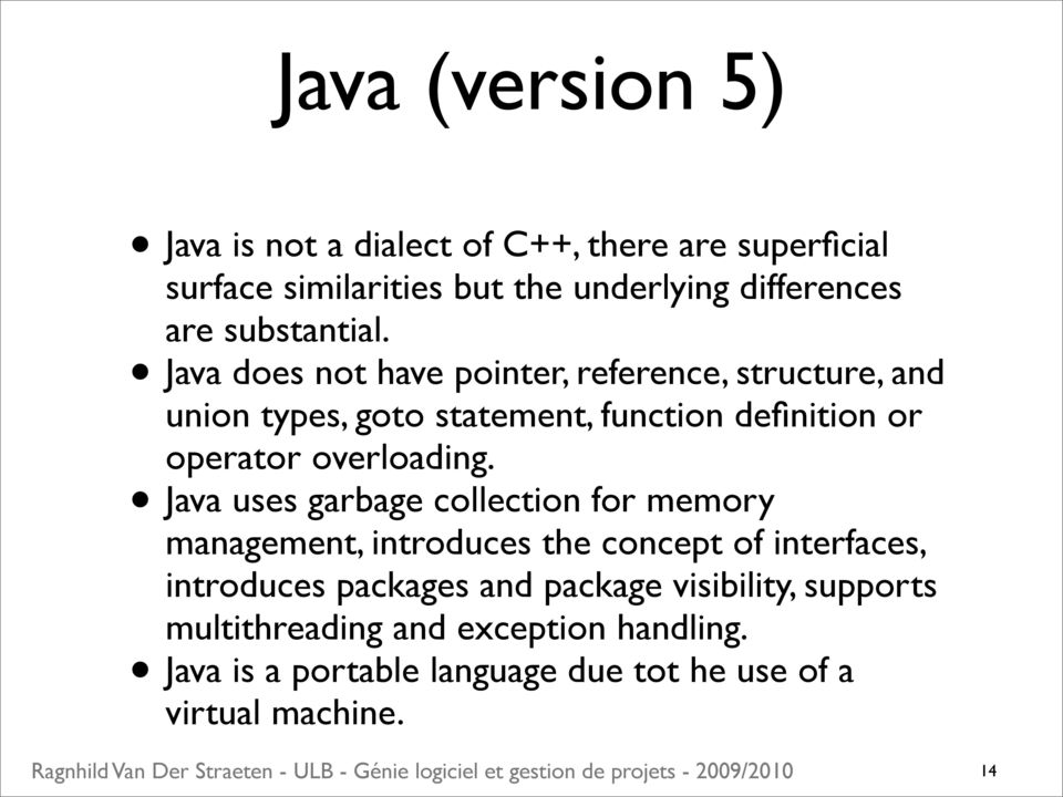 Java does not have pointer, reference, structure, and union types, goto statement, function definition or operator overloading.