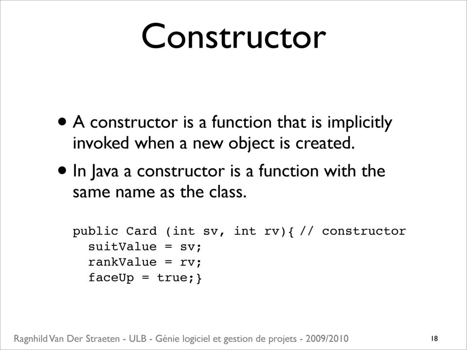 In Java a constructor is a function with the same name as the