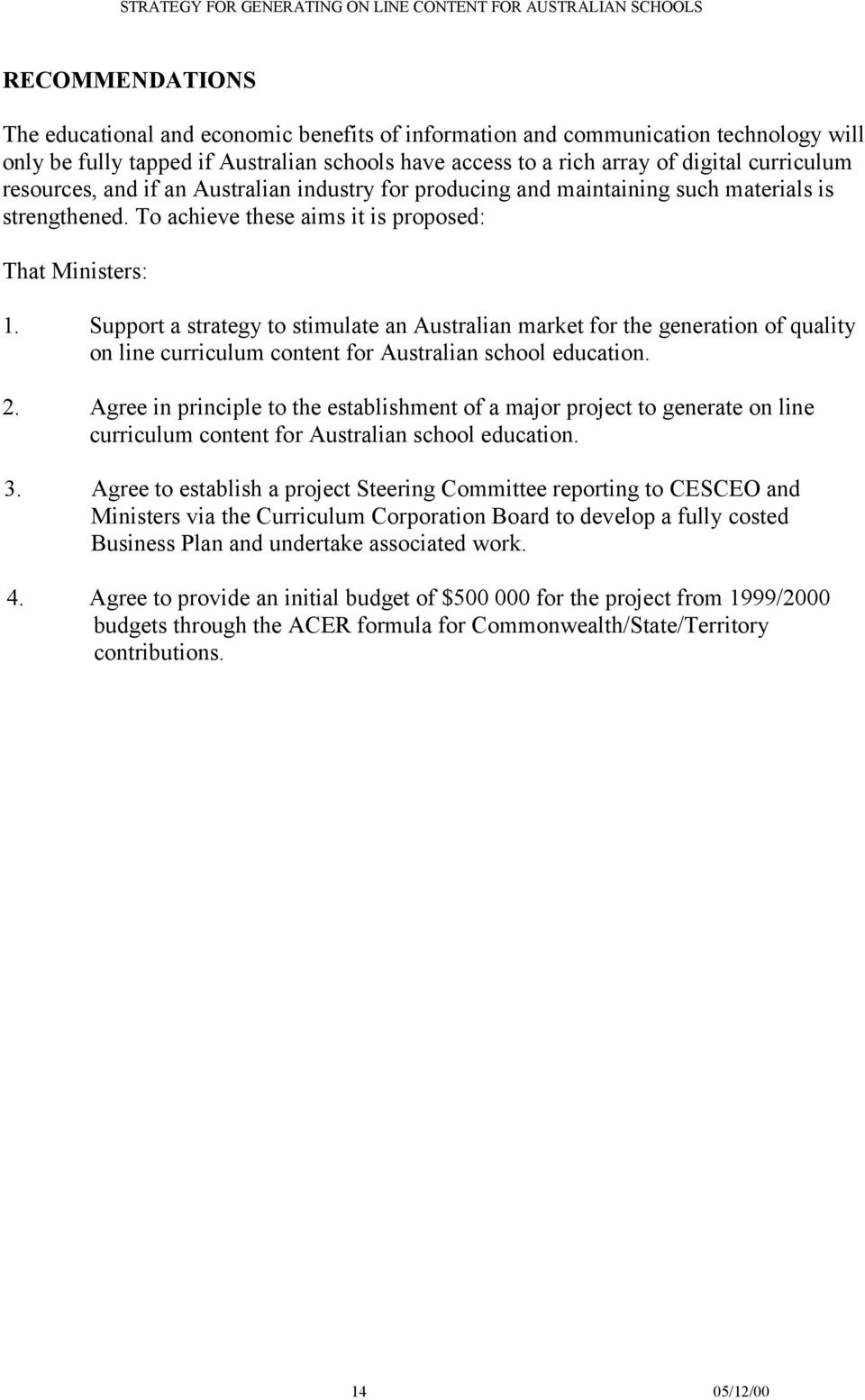 Support a strategy to stimulate an Australian market for the generation of quality on line curriculum content for Australian school education. 2.