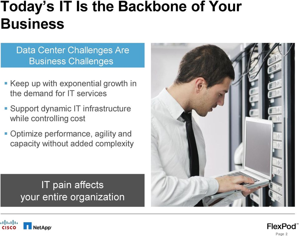 dynamic IT infrastructure while controlling cost Optimize performance, agility