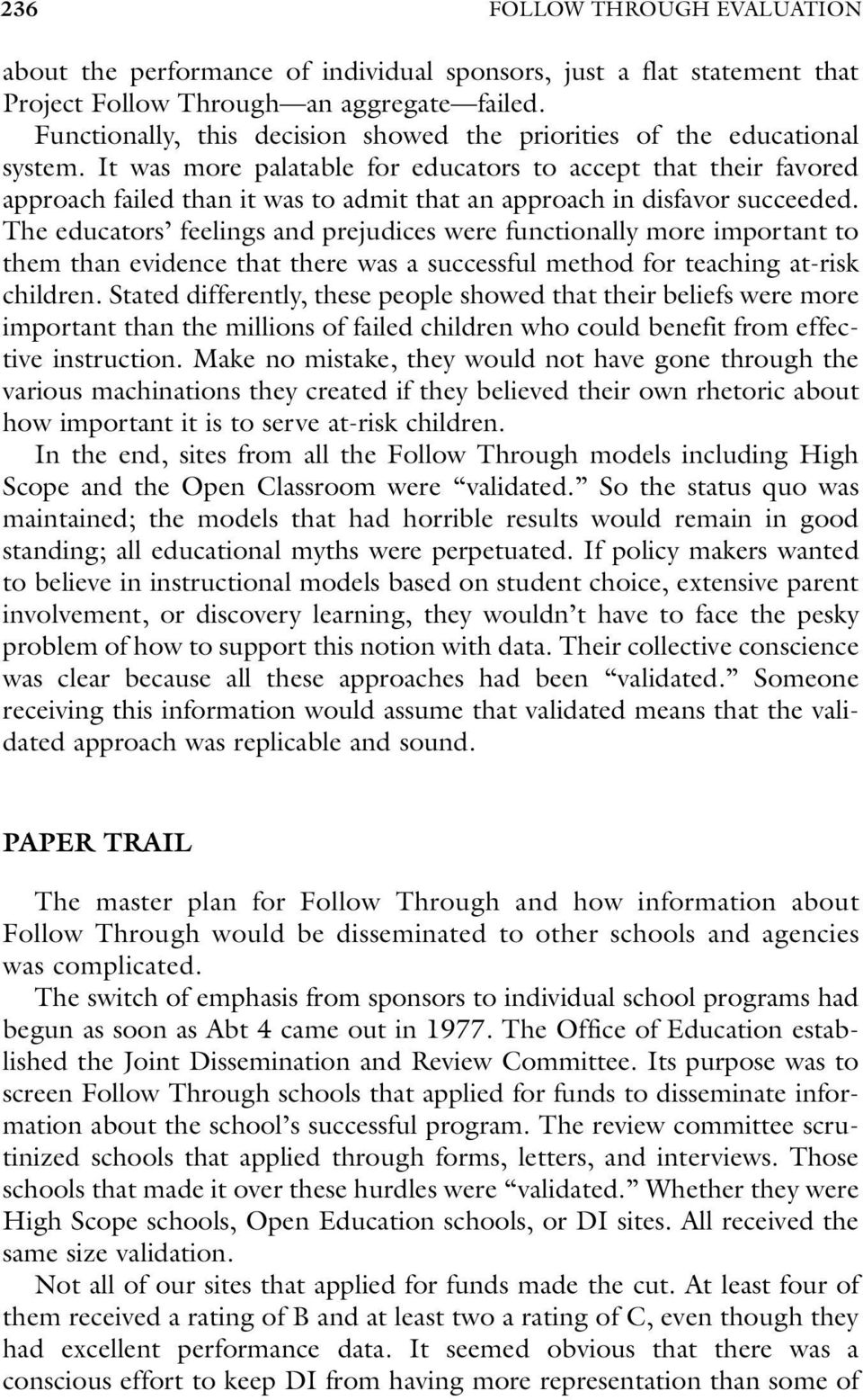 It was more palatable for educators to accept that their favored approach failed than it was to admit that an approach in disfavor succeeded.