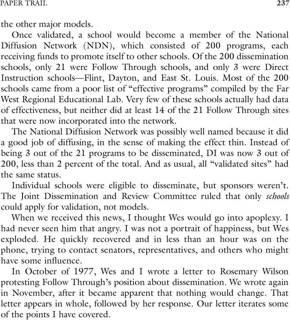 Of the 200 dissemination schools, only 21 were Follow Through schools, and only 3 were Direct Instruction schools Flint, Dayton, and East St. Louis.