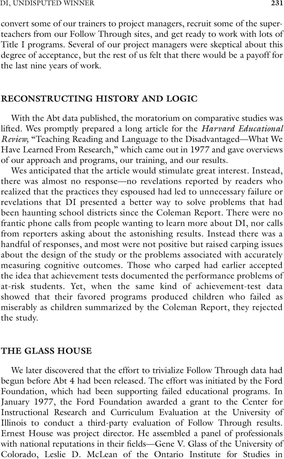RECONSTRUCTING HISTORY AND LOGIC With the Abt data published, the moratorium on comparative studies was lifted.