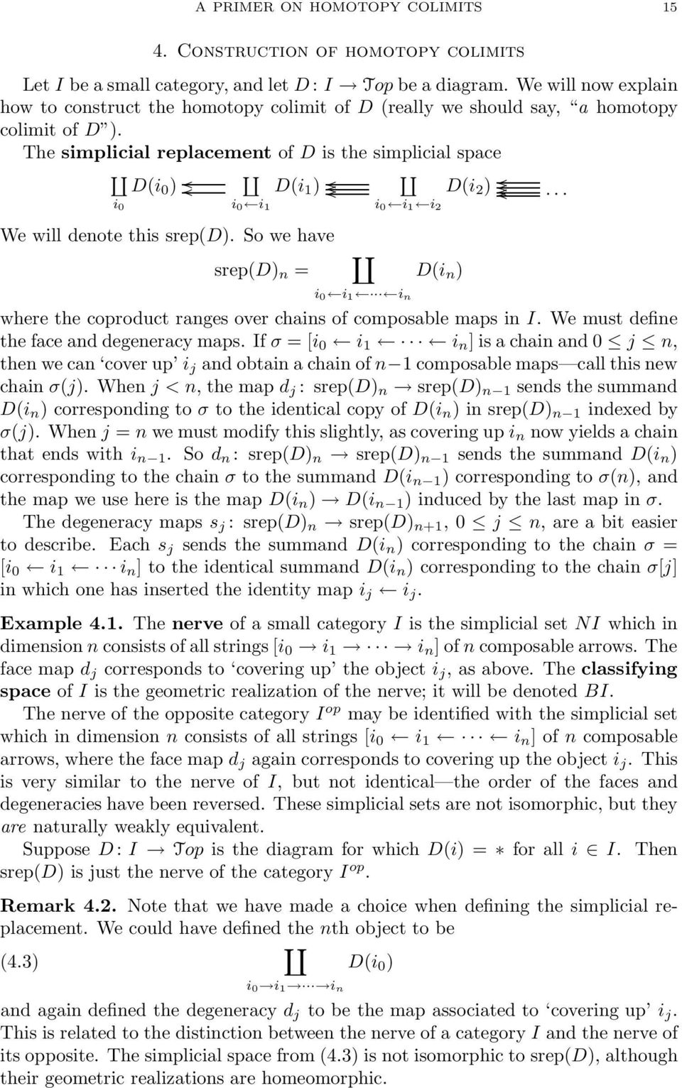 The simplicial replacement of D is the simplicial space i 0 D(i 0 ) i 0 i 1 D(i 1 ) We will denote this srep(d).