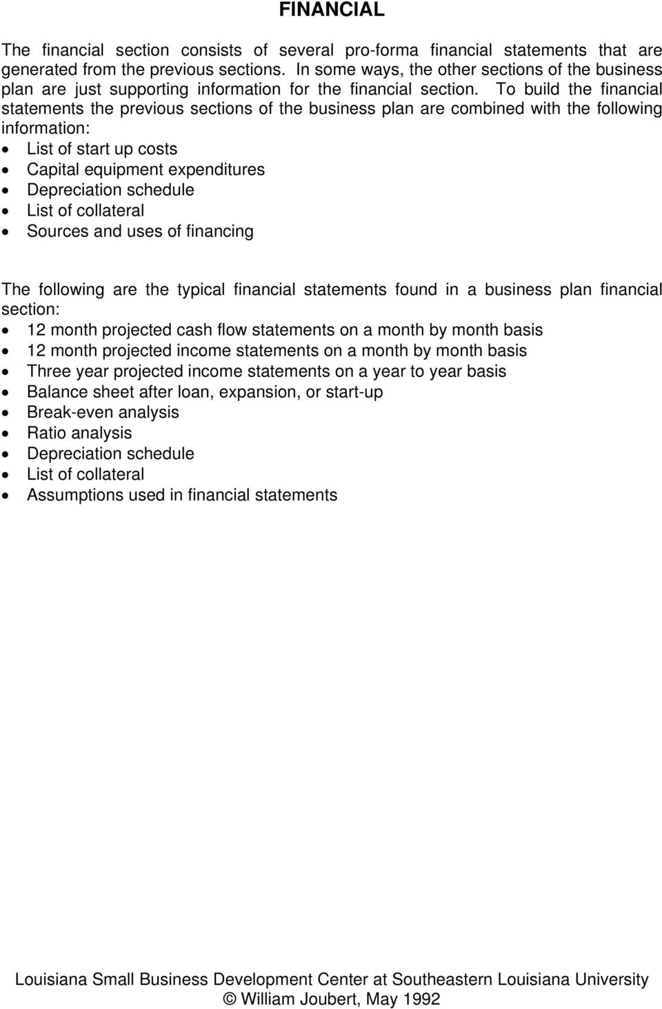 To build the financial statements the previous sections of the business plan are combined with the following information: List of start up costs Capital equipment expenditures Depreciation schedule