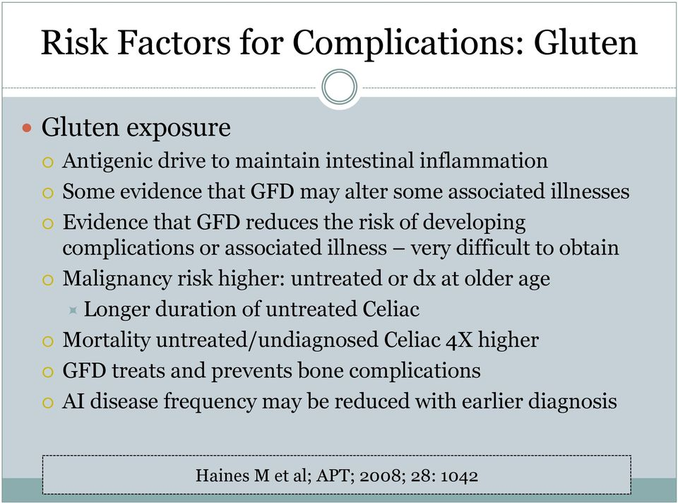 obtain Malignancy risk higher: untreated or dx at older age Longer duration of untreated Celiac Mortality untreated/undiagnosed Celiac 4X