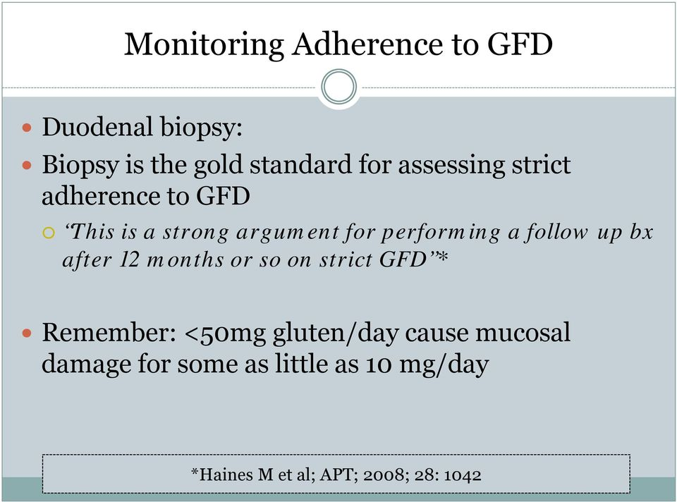 follow up bx after 12 months or so on strict GFD * Remember: <50mg gluten/day