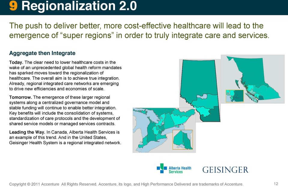 The overall aim is to achieve true integration. Already, regional integrated care networks are emerging to drive new efficiencies and economies of scale. Tomorrow.