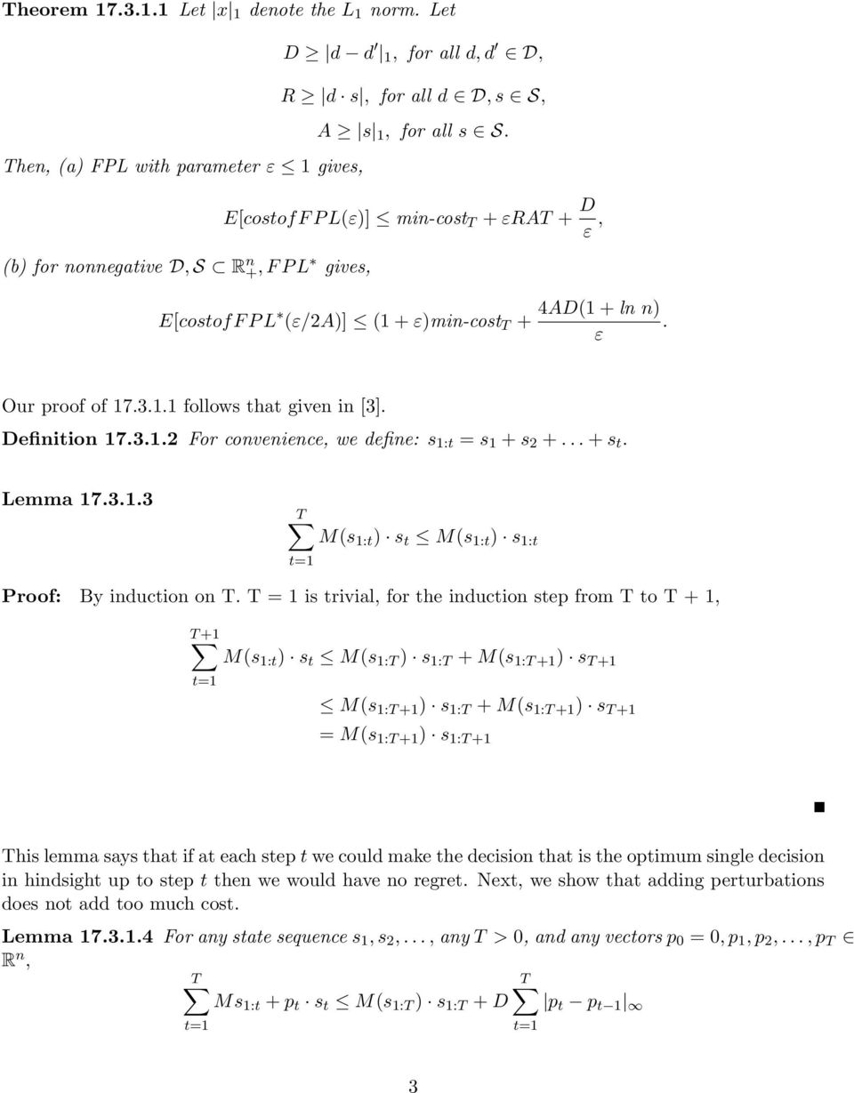 E[costofF P L(ε)] min-cost T + εrat + D ε, E[costofF P L (ε/2a)] (1 + ε)min-cost T + 4AD(1 + ln n). ε Our proof of 17.3.1.1 follows that given in [3]. Definition 17.3.1.2 For convenience, we define: s 1:t = s 1 + s 2 +.