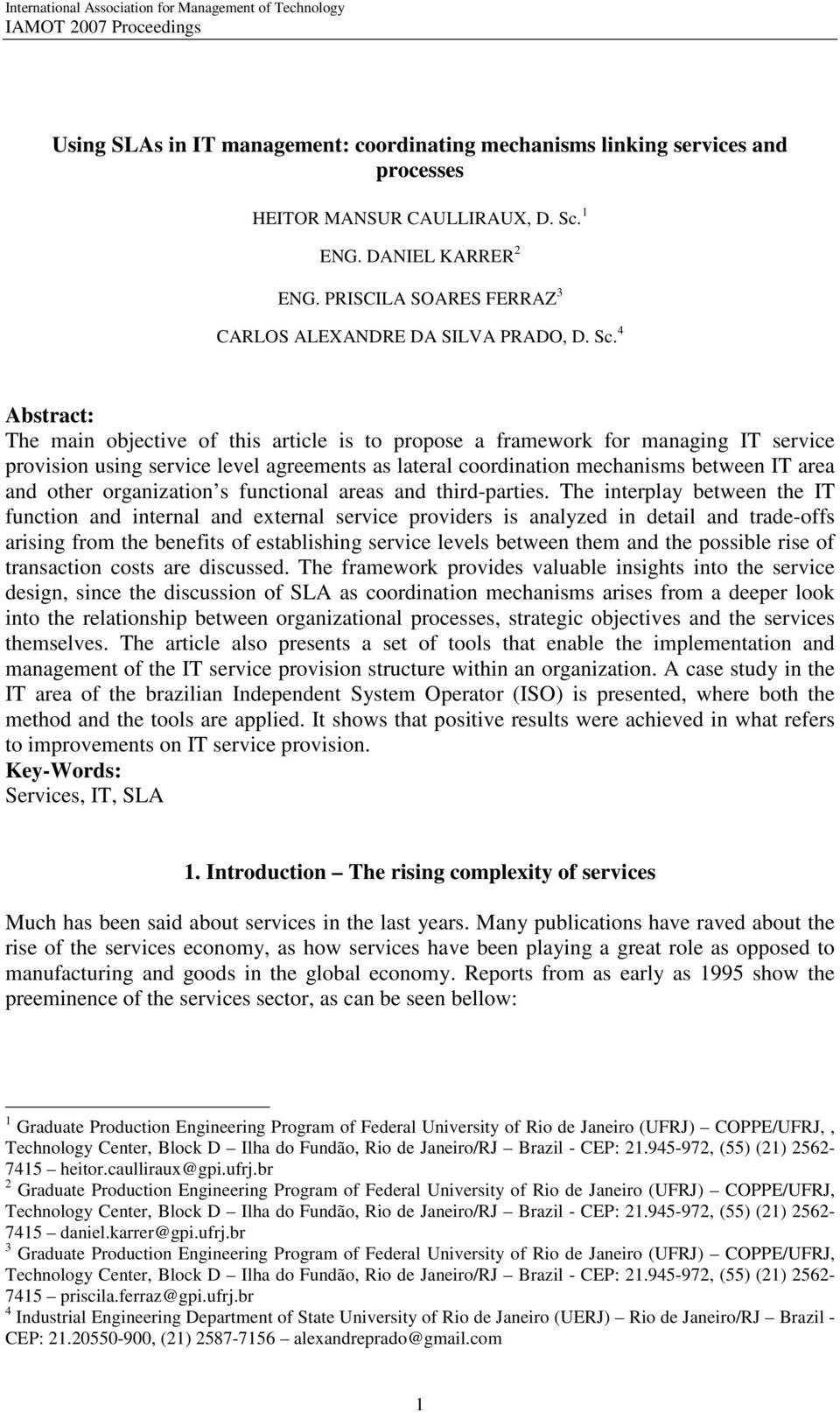 4 Abstract: The main objective of this article is to propose a framework for managing IT service provision using service level agreements as lateral coordination mechanisms between IT area and other