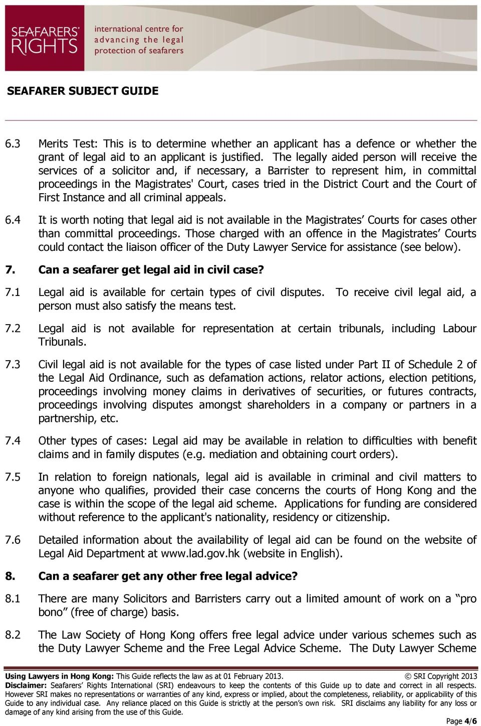 Court and the Court of First Instance and all criminal appeals. 6.4 It is worth noting that legal aid is not available in the Magistrates Courts for cases other than committal proceedings.