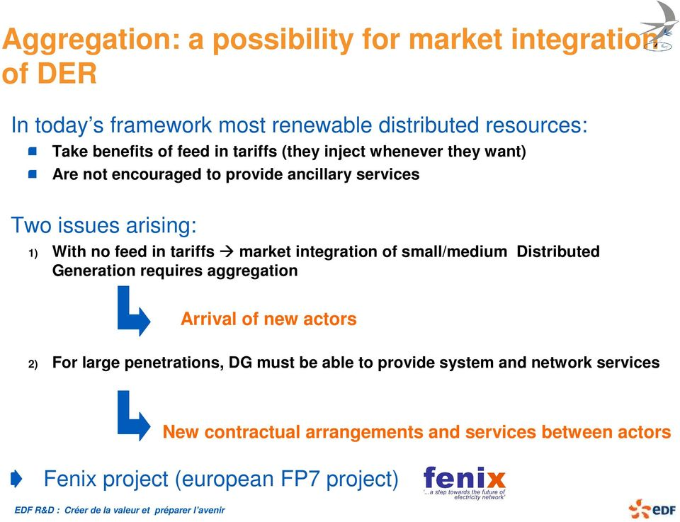 tariffs market integration of small/medium Distributed Generation requires aggregation Arrival of new actors 2) For large penetrations, DG